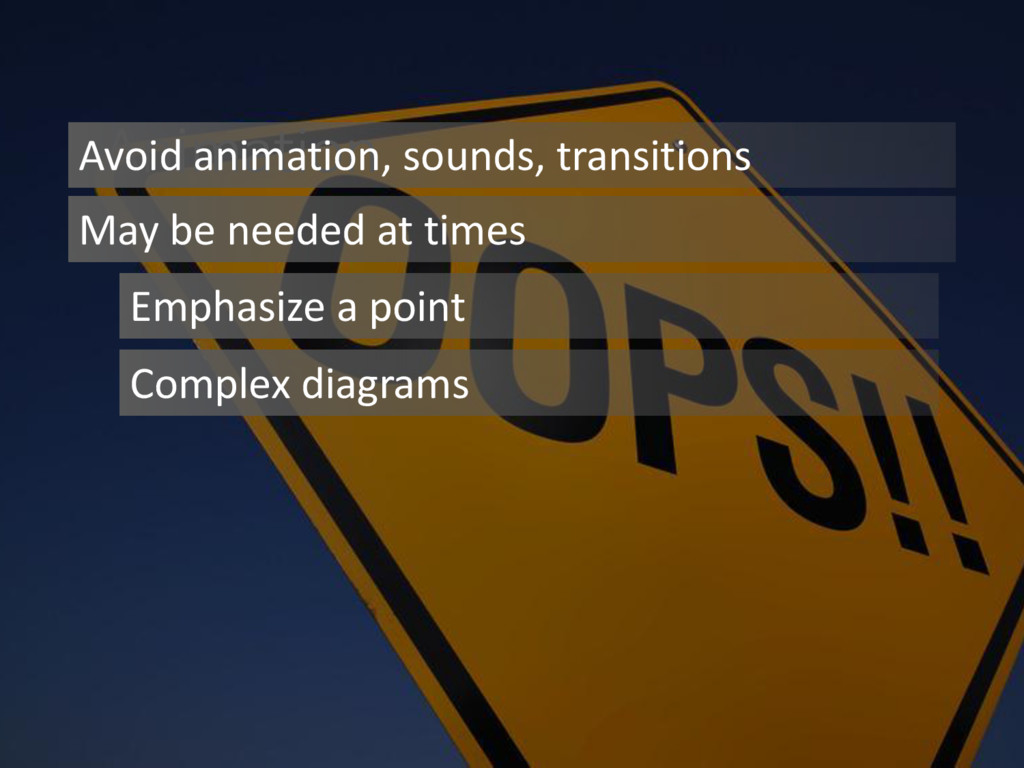 Animation Avoid animation, sounds, transitions ...