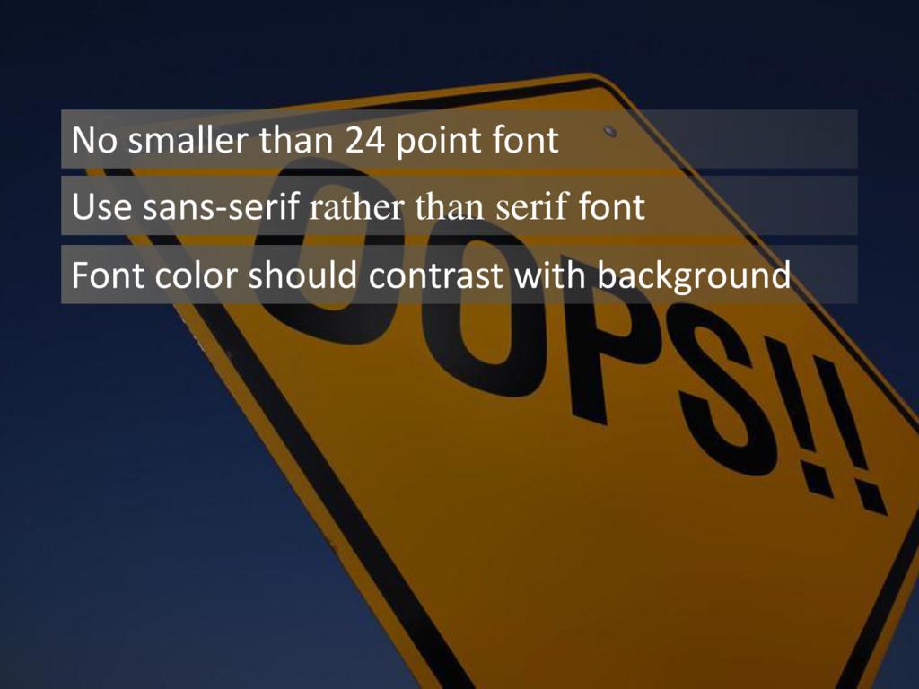 Fonts No smaller than 24 point font Use sans-se...