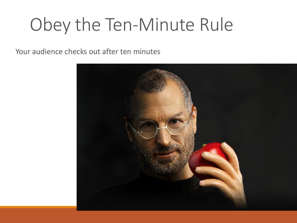 Obey the Ten-Minute Rule Your audience checks o...