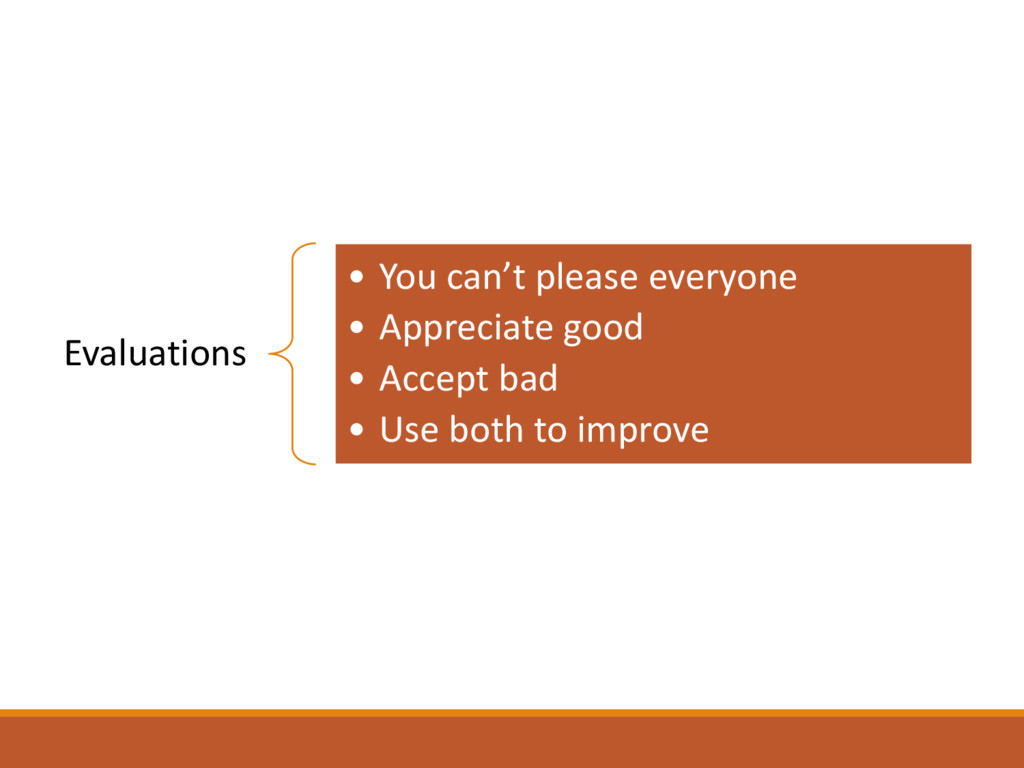 Evaluations • You can't please everyone • Appre...