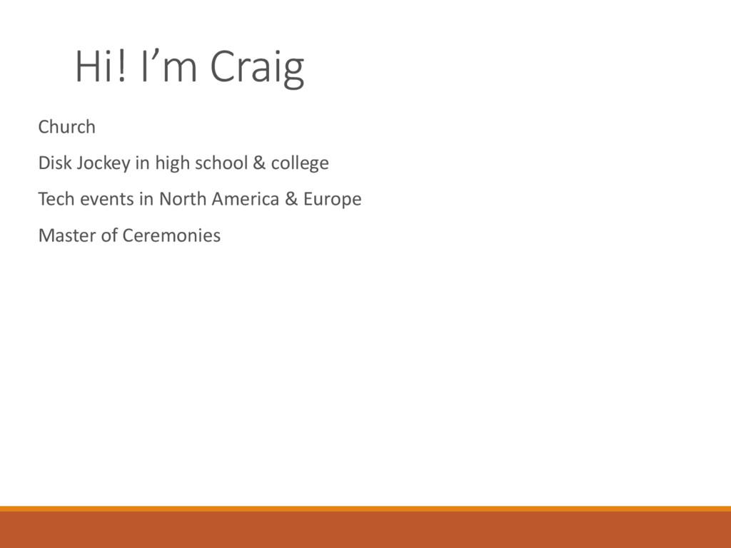 Hi! I'm Craig Church Disk Jockey in high school...