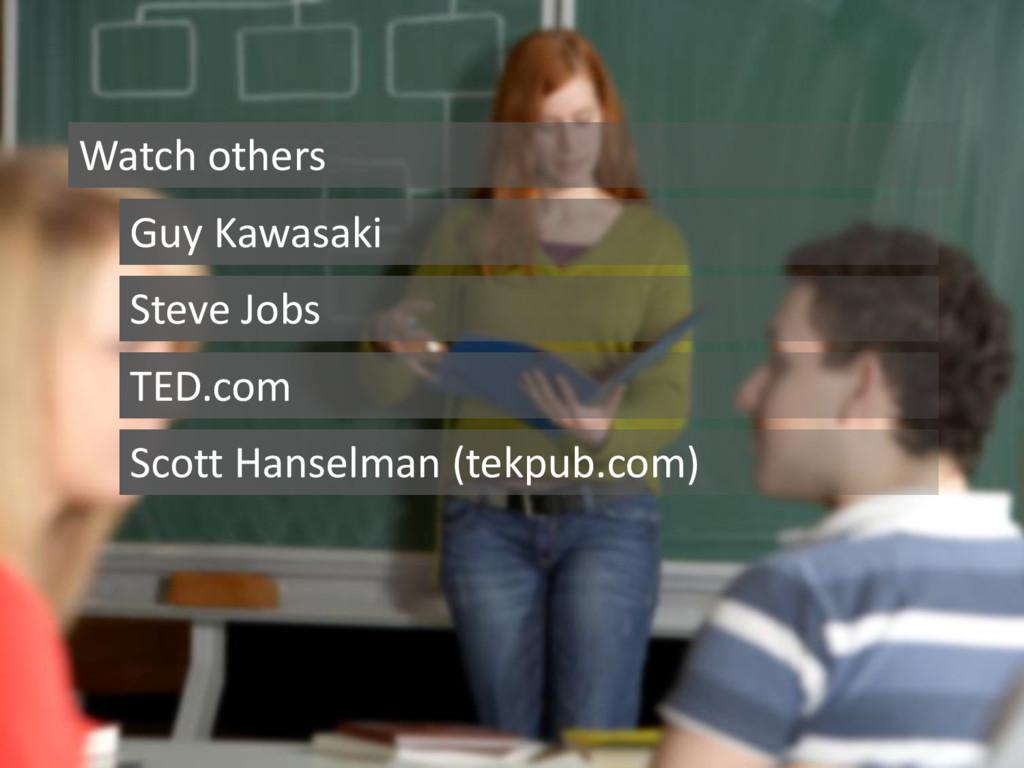 Resources Watch others Guy Kawasaki Steve Jobs ...