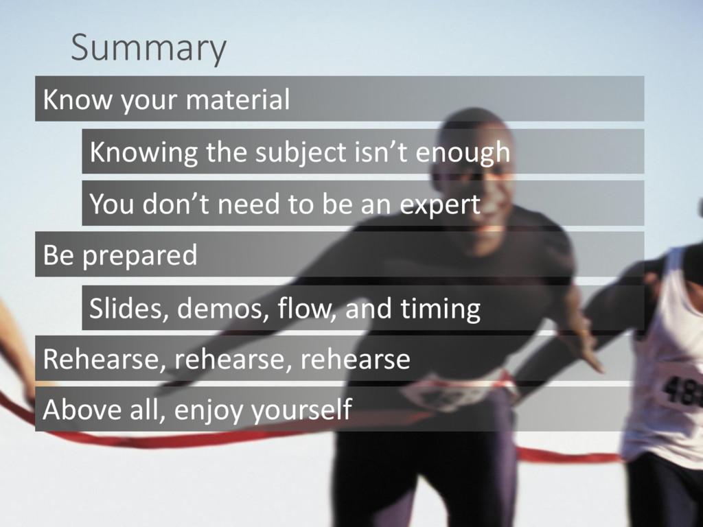 Summary Know your material Knowing the subject ...
