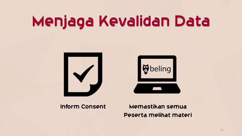 Menjaga Kevalidan Data 24 Inform Consent Memast...