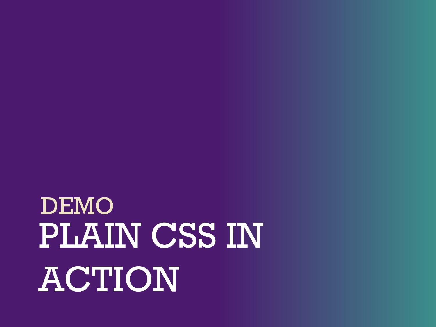 PLAIN CSS IN ACTION DEMO