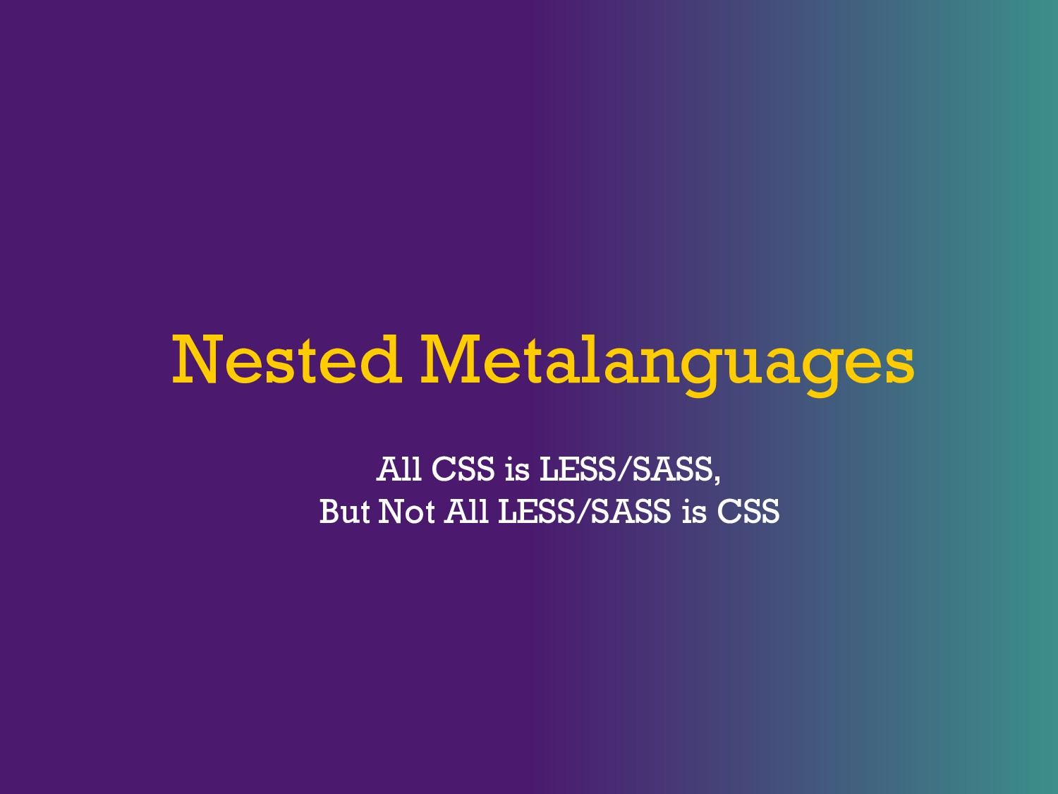 Nested Metalanguages All CSS is LESS/SASS, But ...