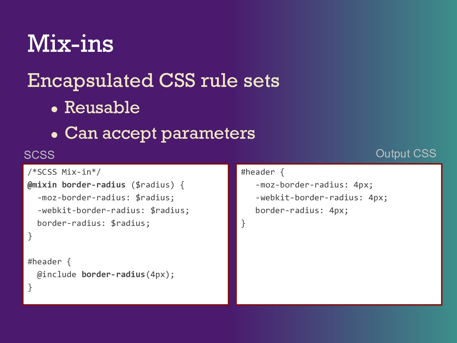 Mix-ins Encapsulated CSS rule sets ● Reusable ●...