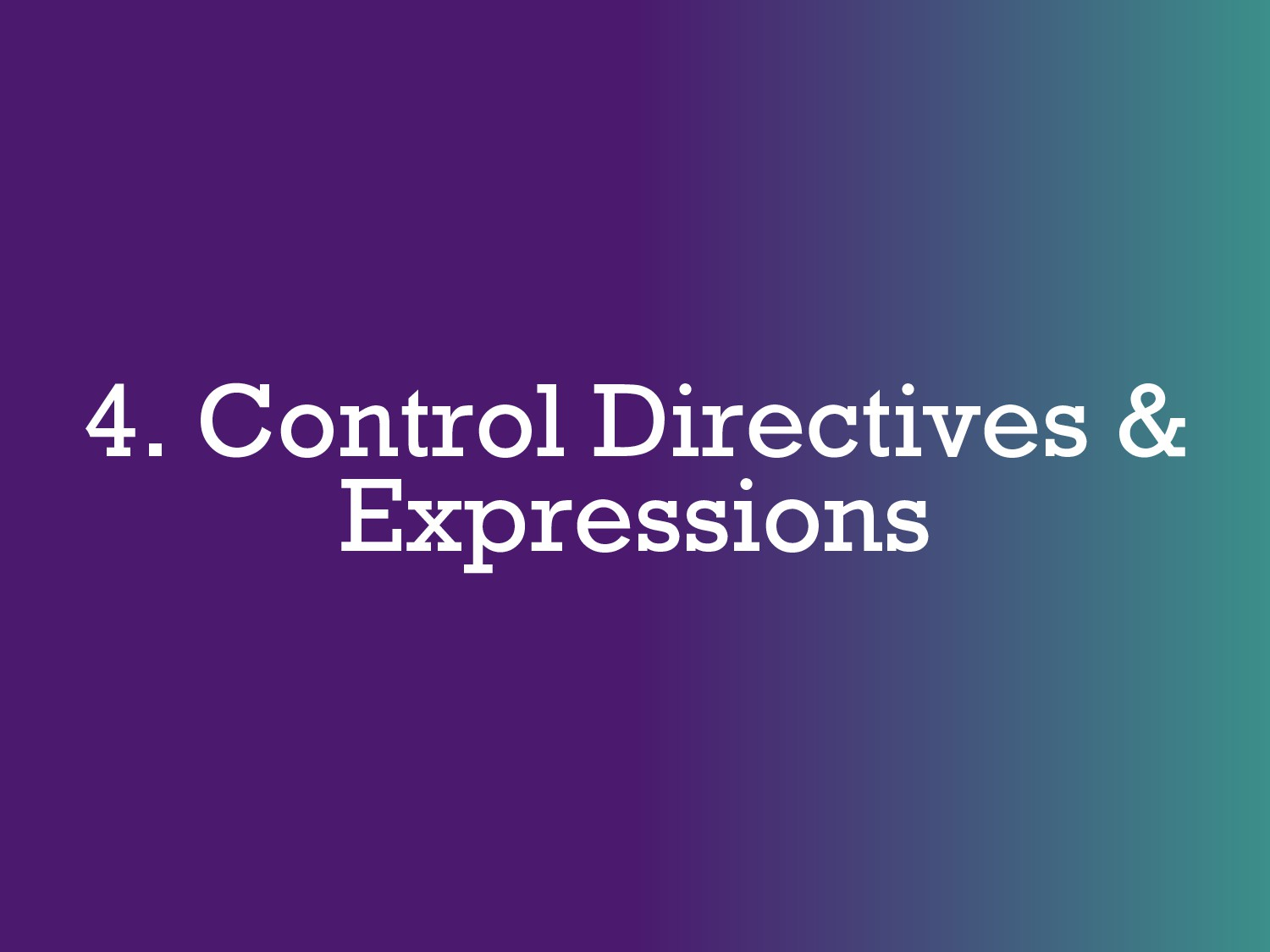 4. Control Directives & Expressions