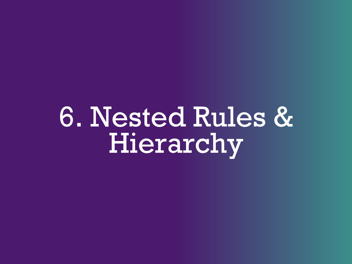6. Nested Rules & Hierarchy