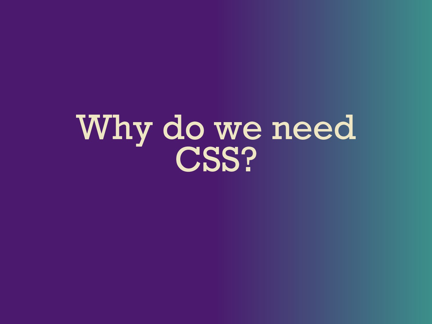 Why do we need CSS?