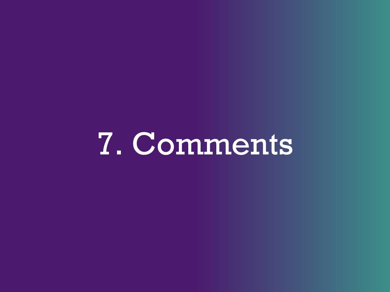 7. Comments