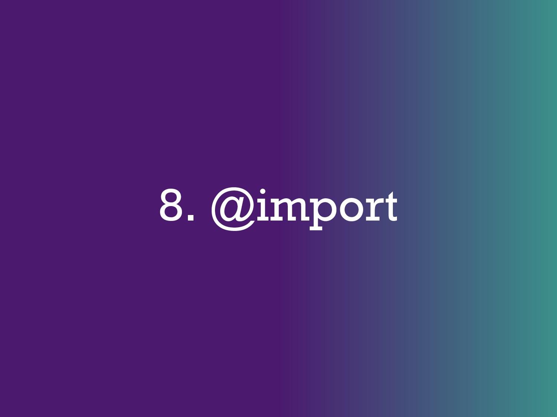 8. @import