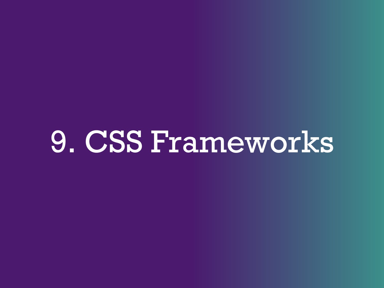 9. CSS Frameworks