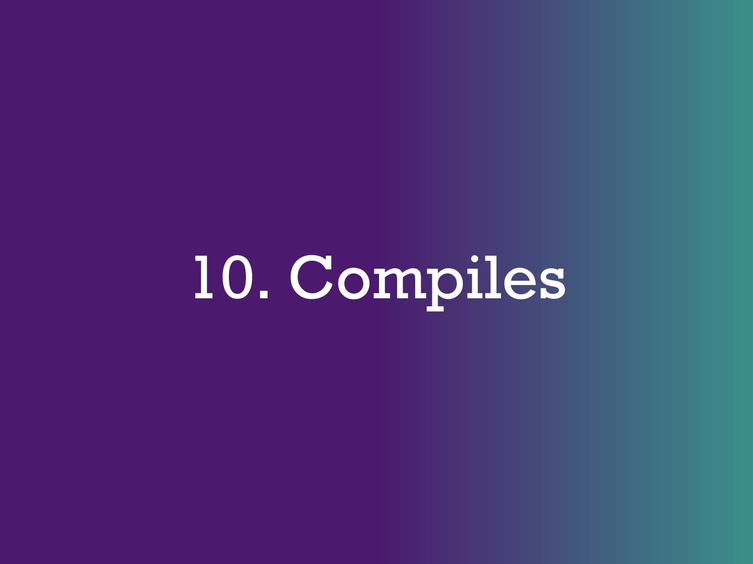 10. Compiles