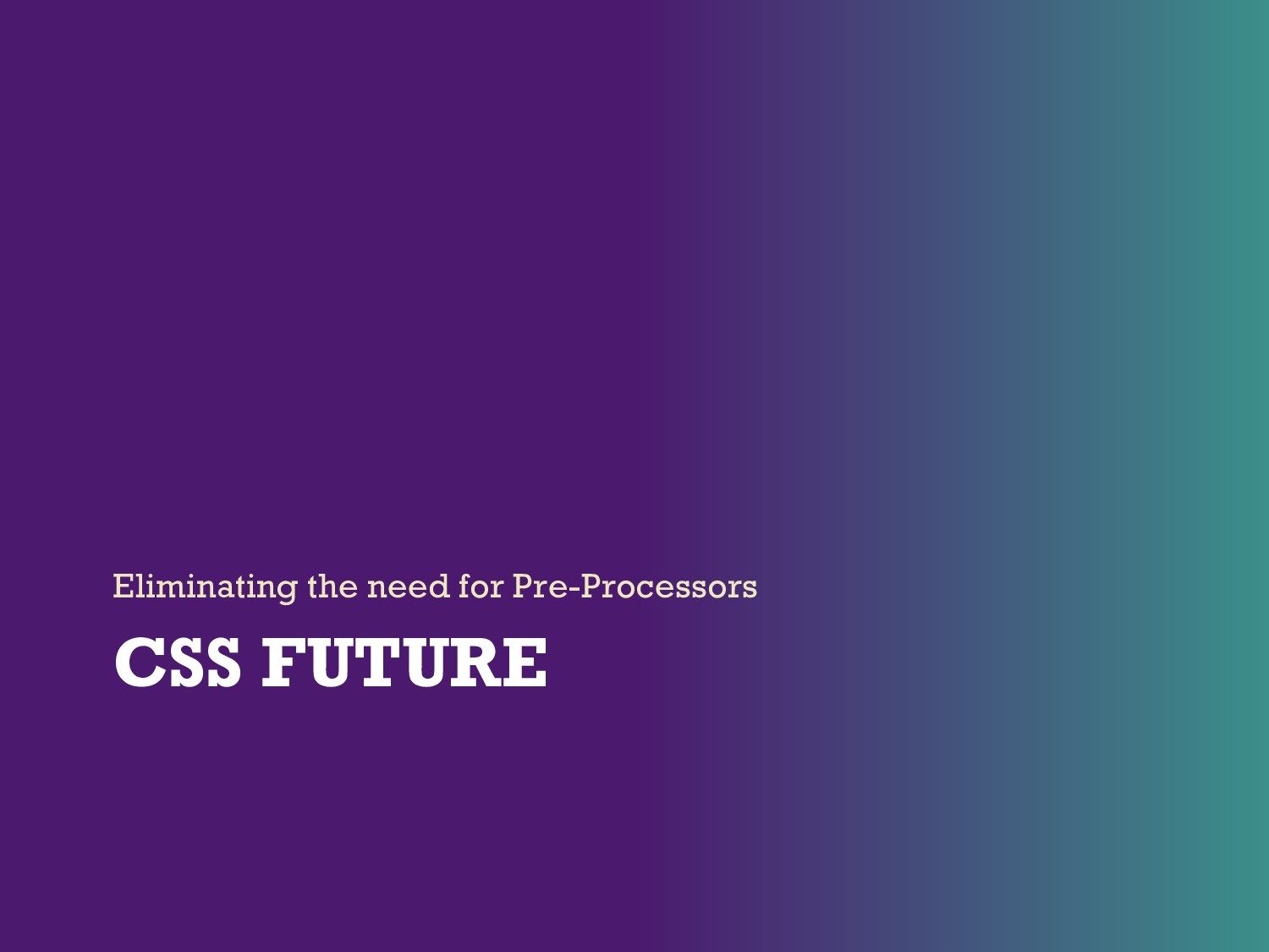 CSS FUTURE Eliminating the need for Pre-Process...