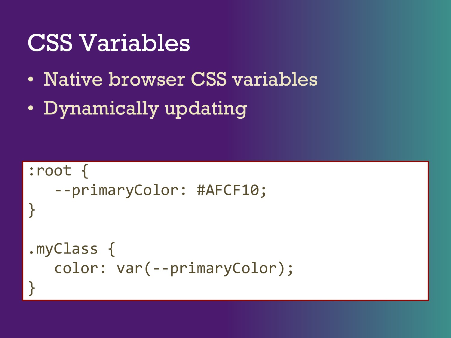 CSS Variables • Native browser CSS variables • ...