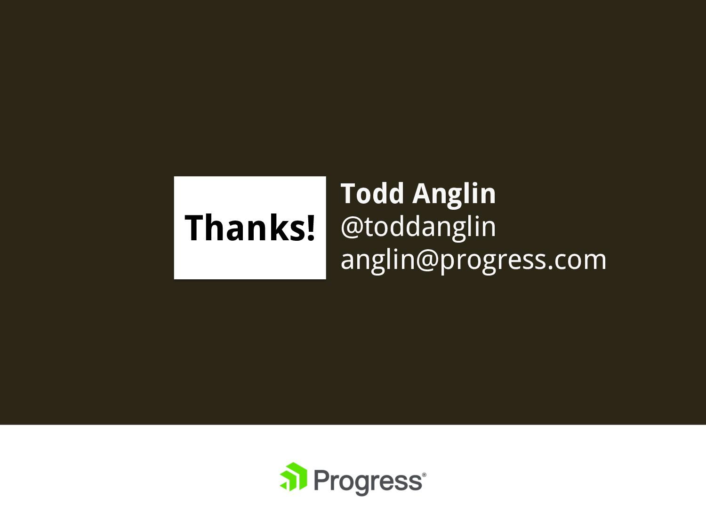 Todd Anglin @toddanglin anglin@progress.com Tha...