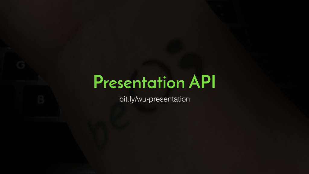 bit.ly/wu-presentation Presentation API