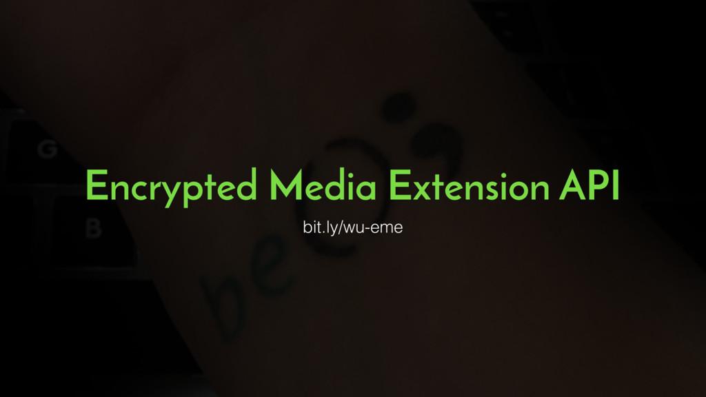 Encrypted Media Extension API bit.ly/wu-eme