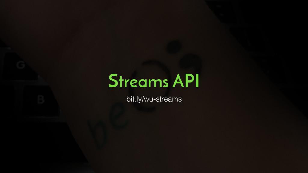 Streams API bit.ly/wu-streams
