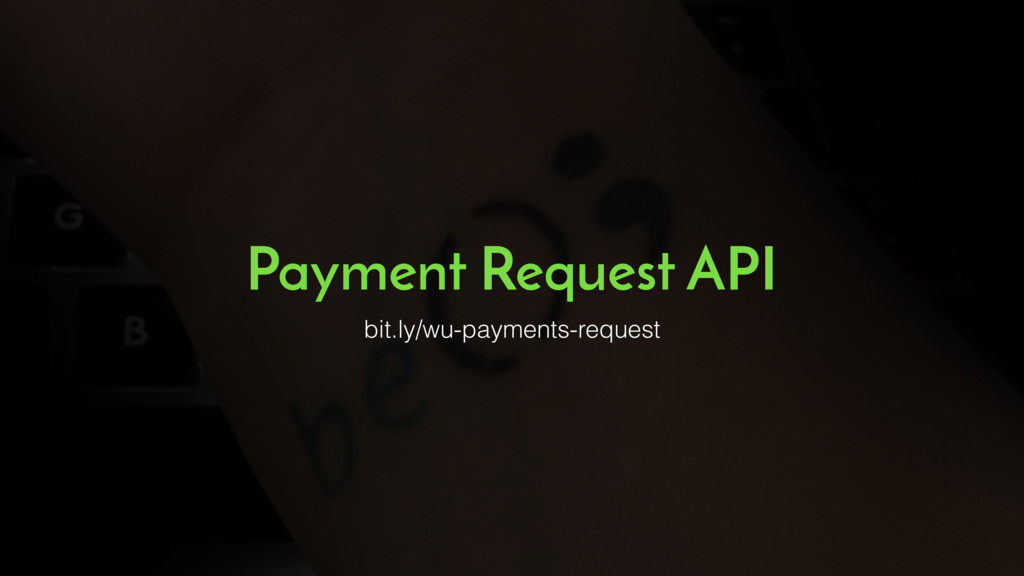 Payment Request API bit.ly/wu-payments-request