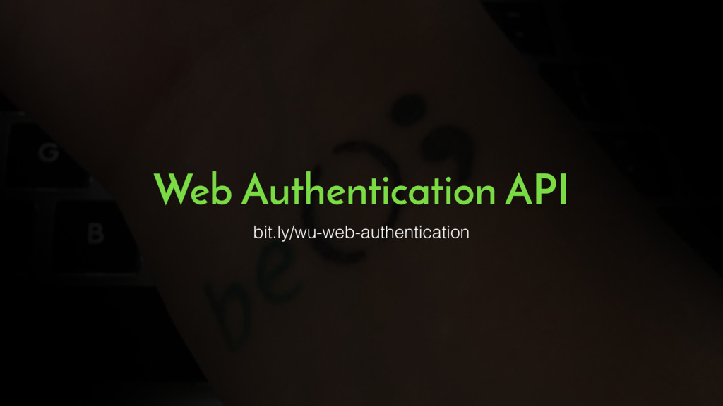 Web Authentication API bit.ly/wu-web-authentica...
