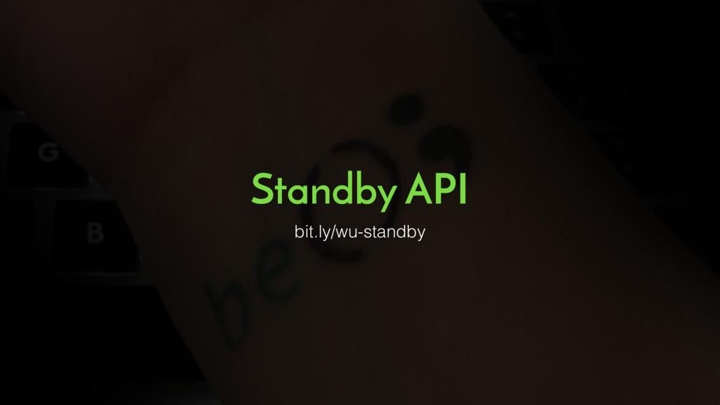 Standby API bit.ly/wu-standby