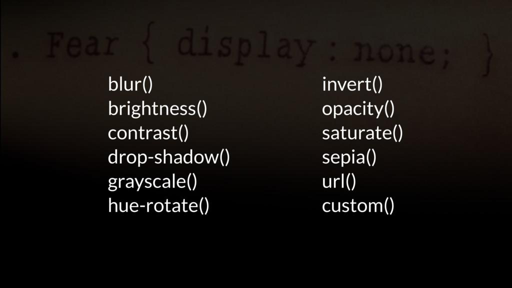 blur() brightness() contrast() drop-shadow() gr...