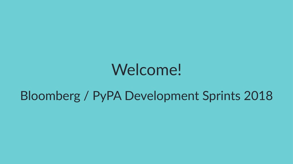 Welcome! Bloomberg / PyPA Development Sprints 2...