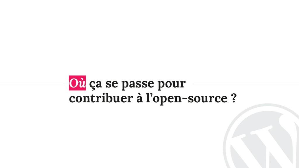 Où ça se passe pour contribuer à l'open-source ?