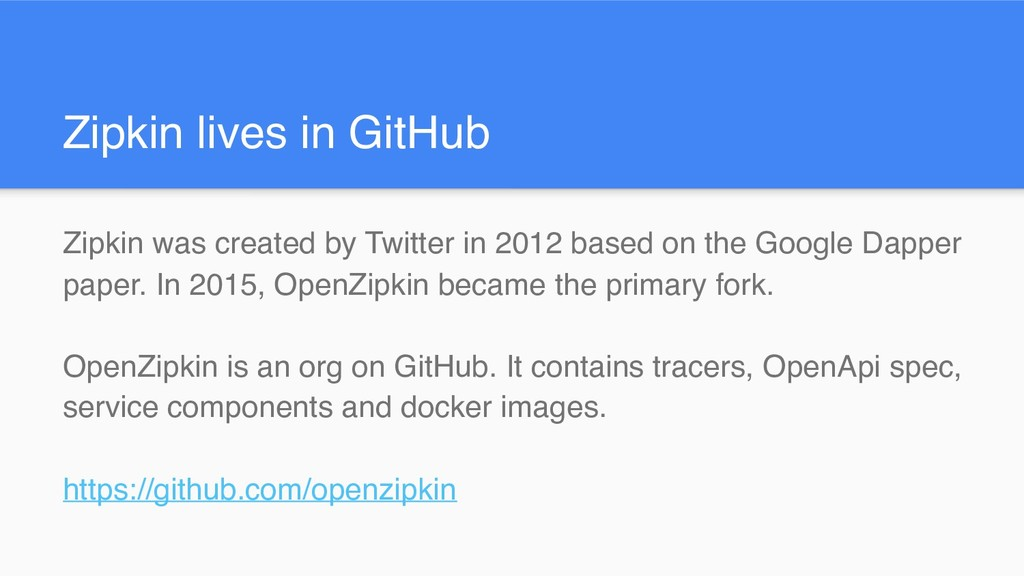 Zipkin lives in GitHub Zipkin was created by Tw...