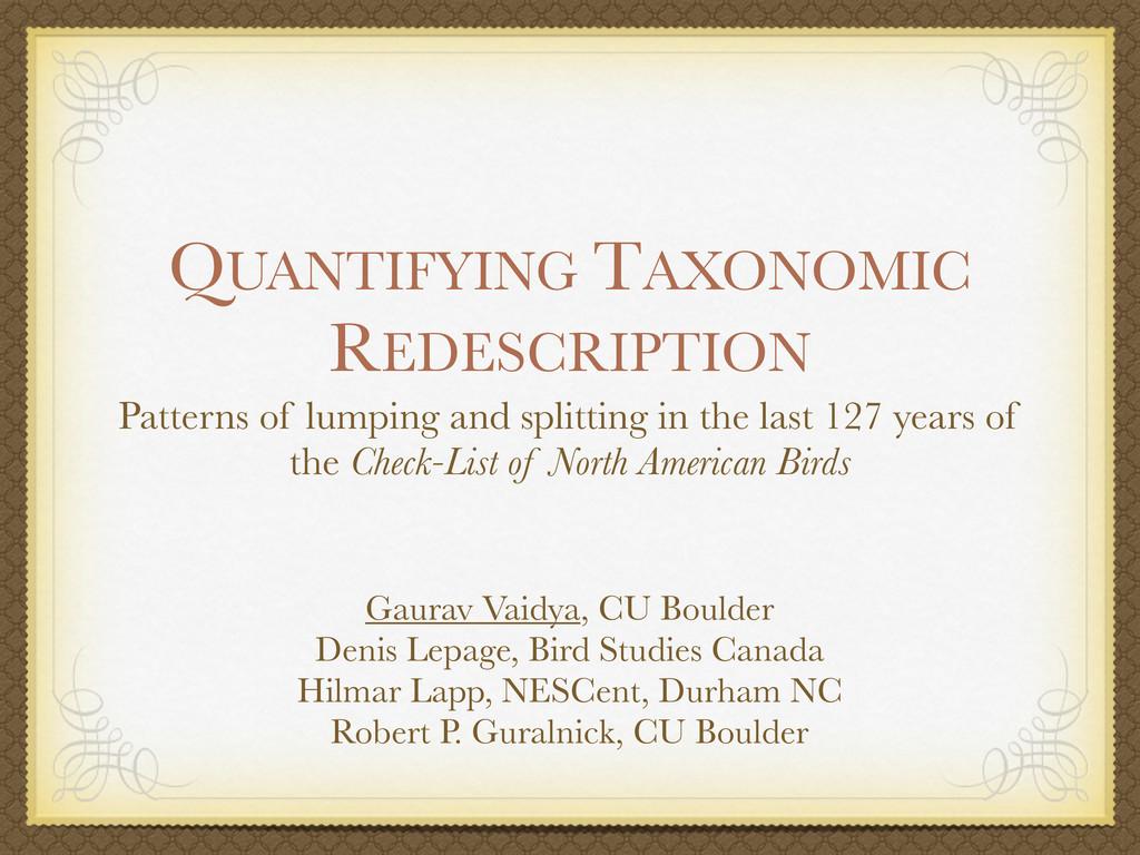 QUANTIFYING TAXONOMIC REDESCRIPTION Patterns of...