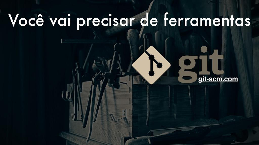 Você vai precisar de ferramentas git-scm.com