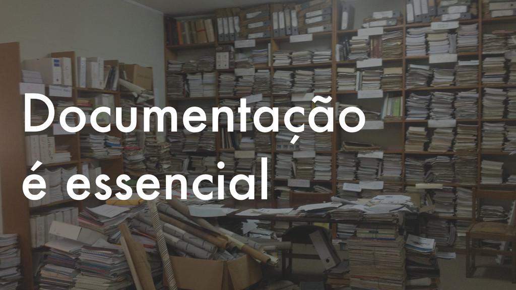 Documentação é essencial