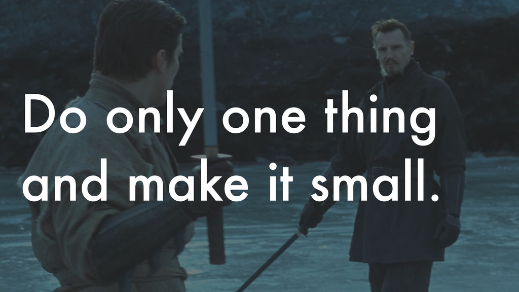 Do only one thing and make it small.