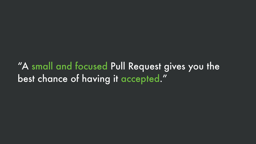 """""""A small and focused Pull Request gives you the..."""