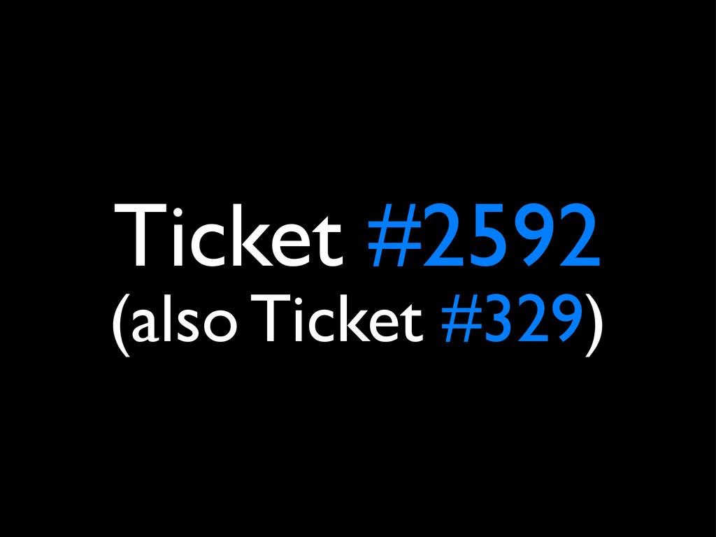 Ticket #2592 (also Ticket #329)