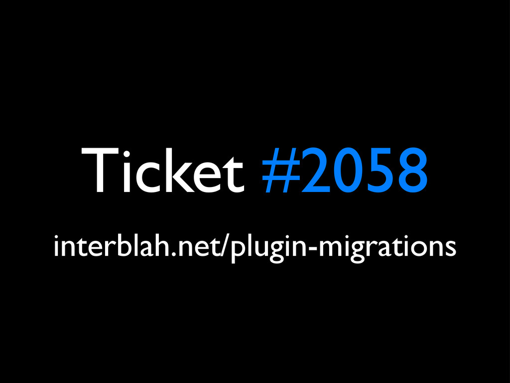 Ticket #2058 interblah.net/plugin-migrations