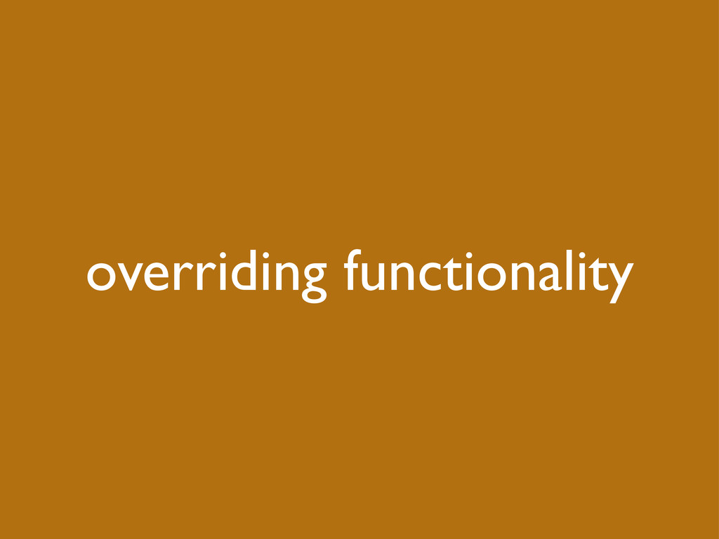 overriding functionality