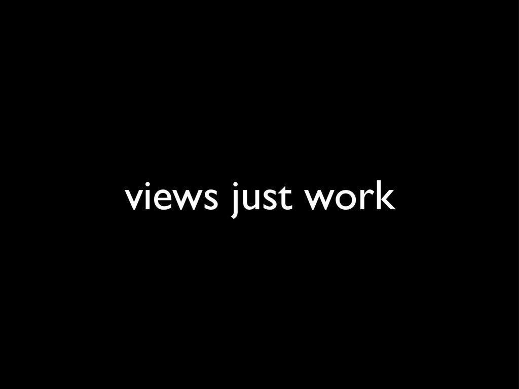 views just work