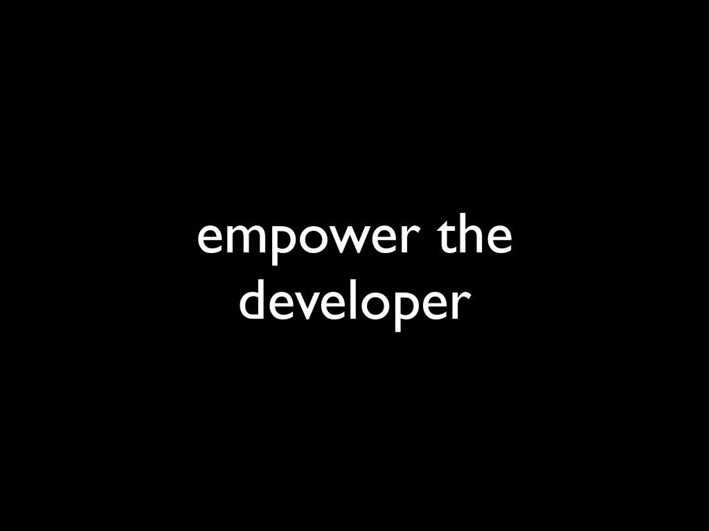 empower the developer