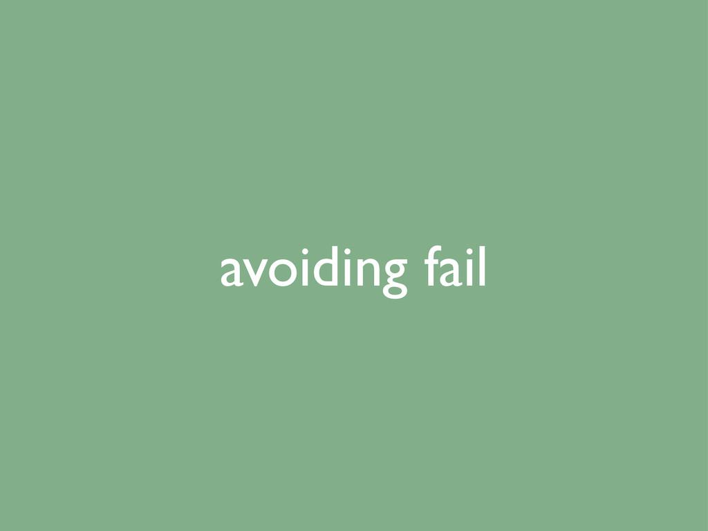 avoiding fail