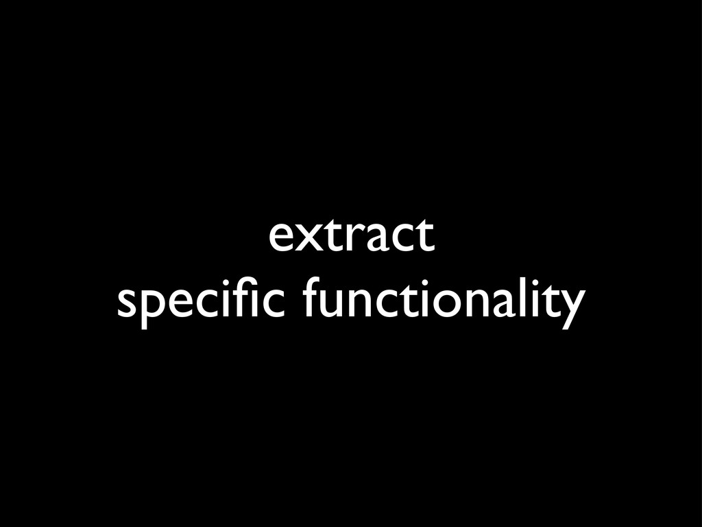 extract specific functionality