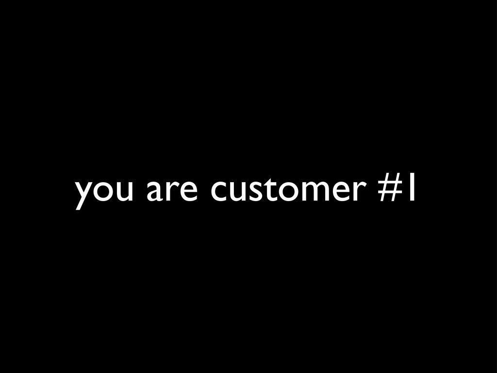 you are customer #1