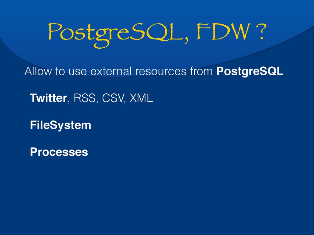 PostgreSQL, FDW ? Allow to use external resourc...