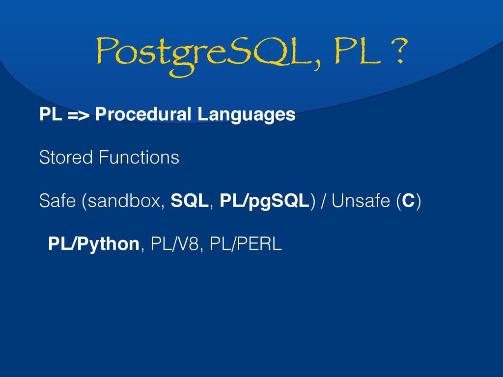 PostgreSQL, PL ? PL => Procedural Languages Sto...