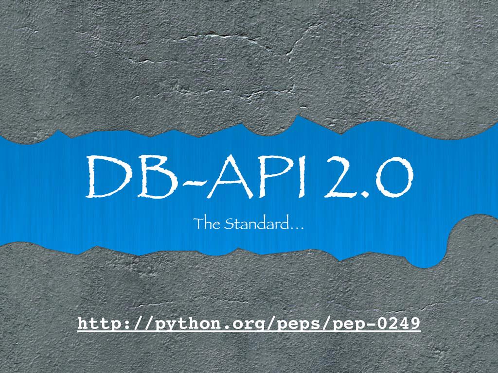 DB-API 2.0 The Standard… http://python.org/peps...