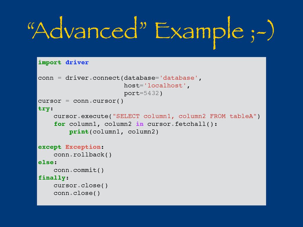 """""""Advanced"""" Example ;-) import driver conn = dri..."""