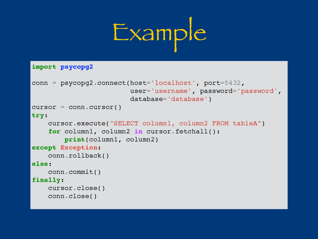 Example import psycopg2 conn = psycopg2.connect...