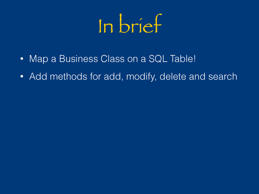 In brief • Map a Business Class on a SQL Table!...